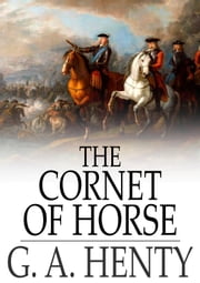 The Cornet of Horse - A Tale of Marlborough's Wars ebook by G. A. Henty