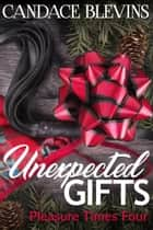 Unexpected Gifts - Pleasure Times Four ebook by Candace Blevins