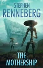 The Mothership ebook by Stephen Renneberg