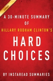 Summary of Hard Choices - by Hillary Rodham Clinton | Includes Analysis ebook by Instaread Summaries