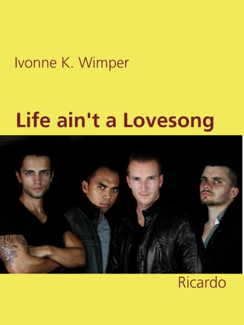 Life ain't a Lovesong - Ricardo eBook by Ivonne K. Wimper