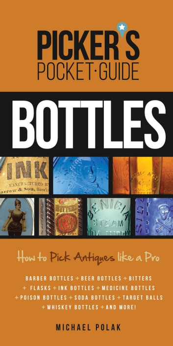 Picker's Pocket Guide to Bottles - How to Pick Antiques Like a Pro ebook by Michael Polak