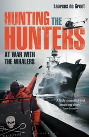 Hunting the Hunters - At War with the Whalers ebook by Laurens de Groot
