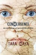 Conmergence - An Anthology of Speculative Fiction ebook by Tara Maya