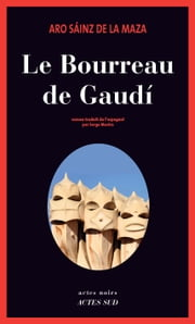 Le Bourreau de Gaudí ebook by Aro Sáinz de la maza