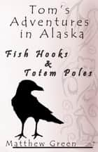 Fish Hooks and Totem Poles ebook by Matthew Green