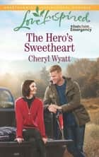 The Hero's Sweetheart (Mills & Boon Love Inspired) (Eagle Point Emergency, Book 4) ebook by Cheryl Wyatt