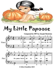 My Little Papoose - Easiest Piano Sheet Music Junior Edition ebook by Silver Tonalities