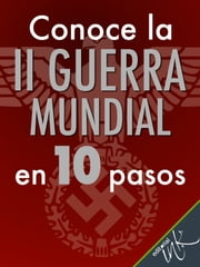 Conoce la Segunda Guerra Mundial en 10 pasos ebook by Editorial Ink