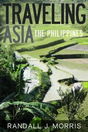 Traveling Asia: The Philippines ebook by Randall J Morris