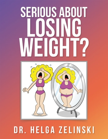 Serious About Losing Weight? ebook by Dr. Helga Zelinski