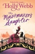 The Maskmaker's Daughter - Book 3 ebook by Holly Webb