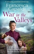 War in the Valleys - A captivating, emotional wartime saga ebook by Francesca Capaldi