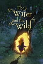 The Water and the Wild ebook by K.E. Ormsbee, Elsa Mora