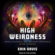 High Weirdness - Drugs, Esoterica, and Visionary Experience in the Seventies audiobook by Erik Davis