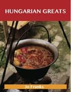 Hungarian Greats: Delicious Hungarian Recipes, The Top 40 Hungarian Recipes ebook by Franks Jo