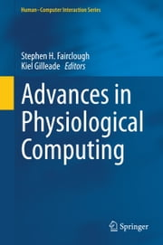 Advances in Physiological Computing ebook by Kiel Gilleade,Stephen Fairclough