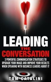 Leading the Conversation ebook by Tom Catalini
