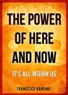 The power of here and now ebook by Francesco Bandinu