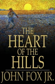 The Heart Of The Hills ebook by John Fox Jr.