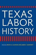 Texas Labor History ebook by Bruce A. Glasrud, James C. Maroney