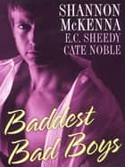 Baddest Bad Boys ebook by Shannon McKenna, E. C. Sheedy, Cate Noble
