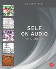 Self on Audio - The Collected Audio Design Articles of Douglas Self ebook by Douglas Self