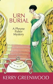 Urn Burial - A Phryne Fisher Mystery ebook by Kerry Greenwood