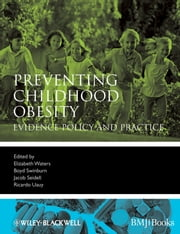 Preventing Childhood Obesity - Evidence Policy and Practice ebook by