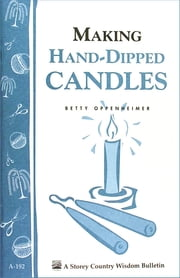 Making Hand-Dipped Candles - Storey's Country Wisdom Bulletin A-192 ebook by Betty Oppenheimer