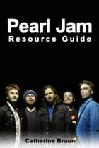 Pearl Jam Resource Guide ebook by Catherine Braun