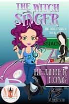 The Witch Singer: Magic and Mayhem Universe - The Witch Singer, #1 ebook by Heather Long