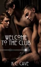 Welcome To The Club ebook by K.C. Cave