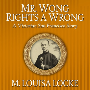 Mr. Wong Rights a Wrong - A Victorian San Francisco Story audiobook by M. Louisa Locke