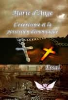 L'exorcisme et la possession démoniaque ebook by Marie d'Ange