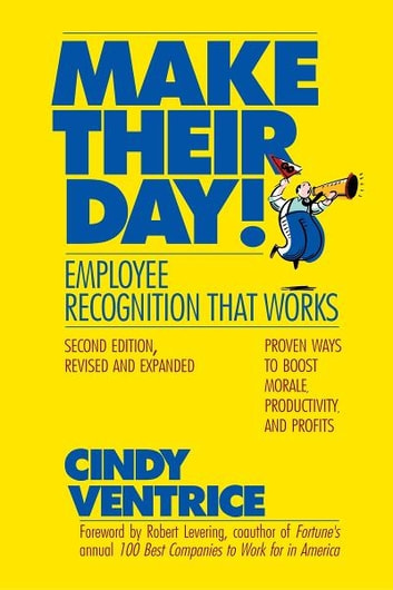 Make Their Day! - Employee Recognition That Works ebook by Cindy Ventrice