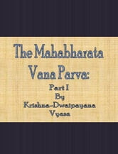 The Mahabharata Vana Parva: Part I ebook by Krishna-Dwaipayana Vyasa