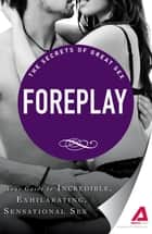 Foreplay: Your guide to incredible, exhilarating, sensational sex ebook by Adams Media