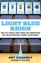 Light Blue Reign ebook by Art Chansky,Dean Smith