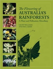 The Flowering of Australia's Rainforests - A Plant and Pollination Miscellany ebook by Geoff Williams,Paul Adam