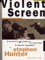 Violent Screen ebook by Stephen Hunter