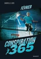 Conspiration 365 - Février ebook by Gabrielle Lord