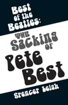 Best of the Beatles - The sacking of Pete Best ebook by Spencer Leigh