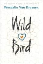 Wild Bird ebook by Wendelin Van Draanen
