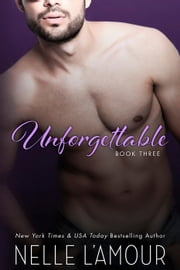 Unforgettable 3 - Unforgettable, #3 ebook by Nelle L'Amour
