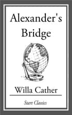 Alexander's Bridge ebook by Willa Cather