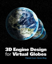 3D Engine Design for Virtual Globes ebook by Cozzi, Patrick