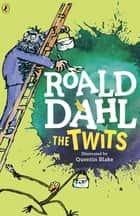The Twits ebook by Roald Dahl,Quentin Blake
