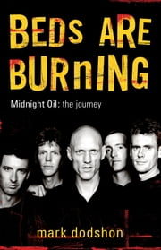 Beds Are Burning: Midnight Oil - The Journey ebook by Mark Dodshon