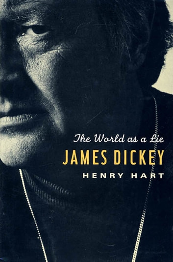 James Dickey - The World as a Lie eBook by Henry Hart